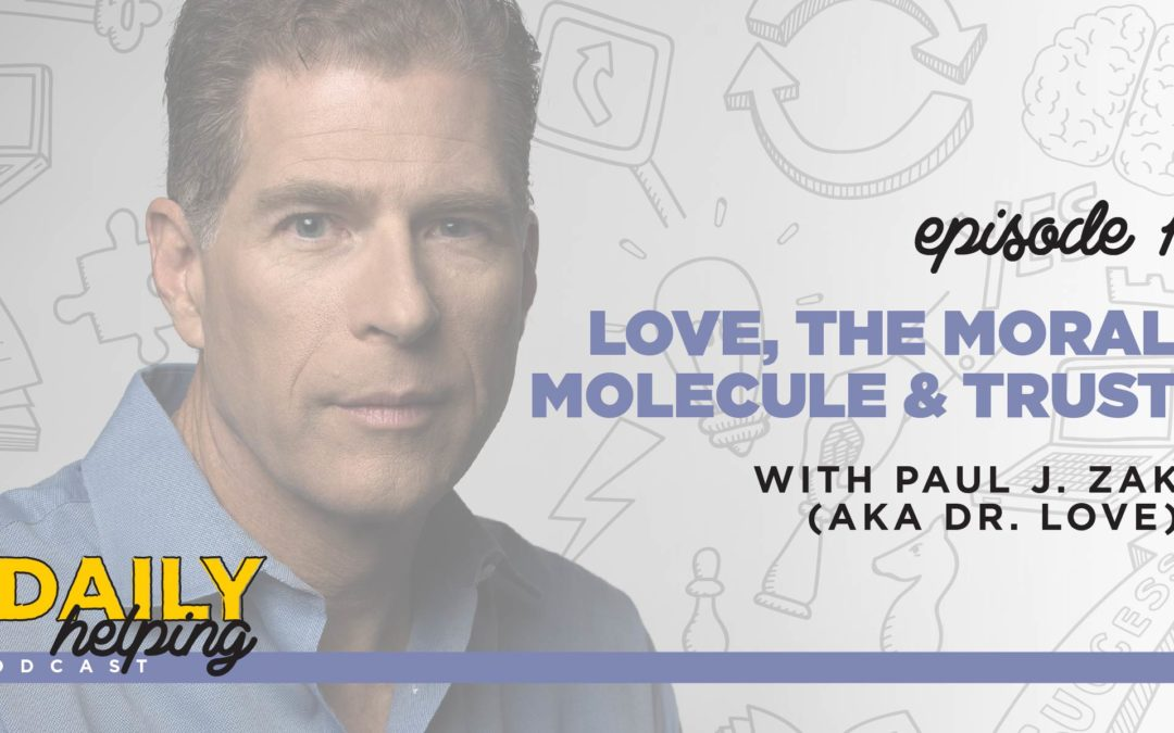 Ep. 1: Love, The Moral Molecule & Trust | with Paul J. Zak (AKA Dr. Love)