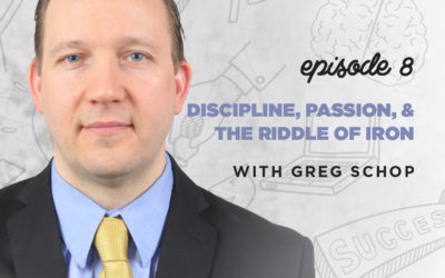 Ep. 8: Discipline, Passion & The Riddle of Iron | with Greg Schop