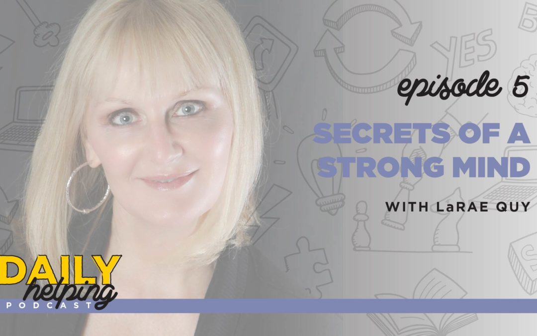 Ep. 5: Secrets of a Strong Mind | with LaRae Quy