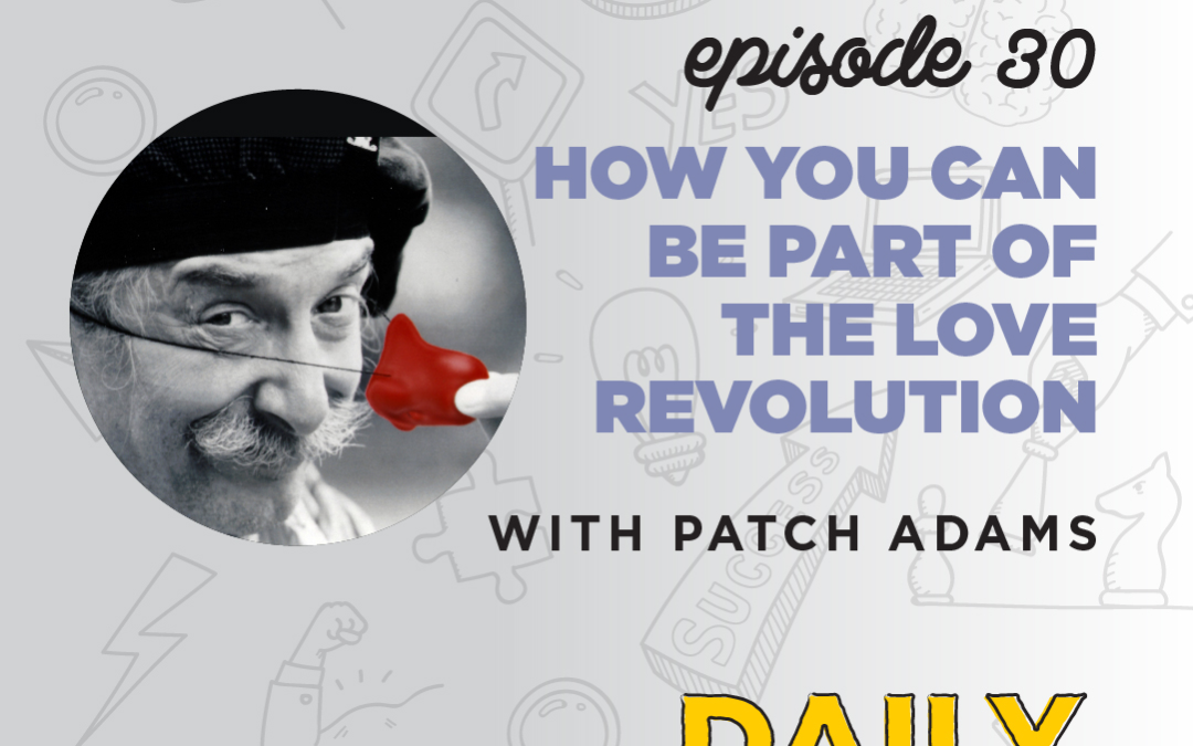 Ep. 30: How You Can Be Part of The Love Revolution | with Patch Adams