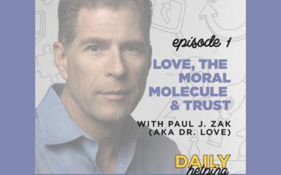 Ep. 01: Love, The Moral Molecule & Trust | with Paul J. Zak (AKA Dr. Love)