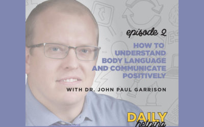 Ep. 02: How to Understand Body Language & Communicate Positivity | with Dr. John Paul Garrison