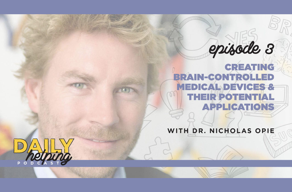 Ep. 03: Creating Brain-Controlled Medical Devices & Their Potential Applications | with Dr. Nicholas Opie