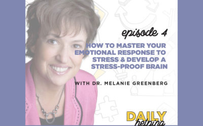 Ep. 04: How to Master Your Emotional Response to Stress & Develop a Stress-Proof Brain | with Melanie Greenberg
