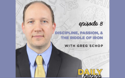 Ep. 08: Discipline, Passion & The Riddle of Iron | with Greg Schop