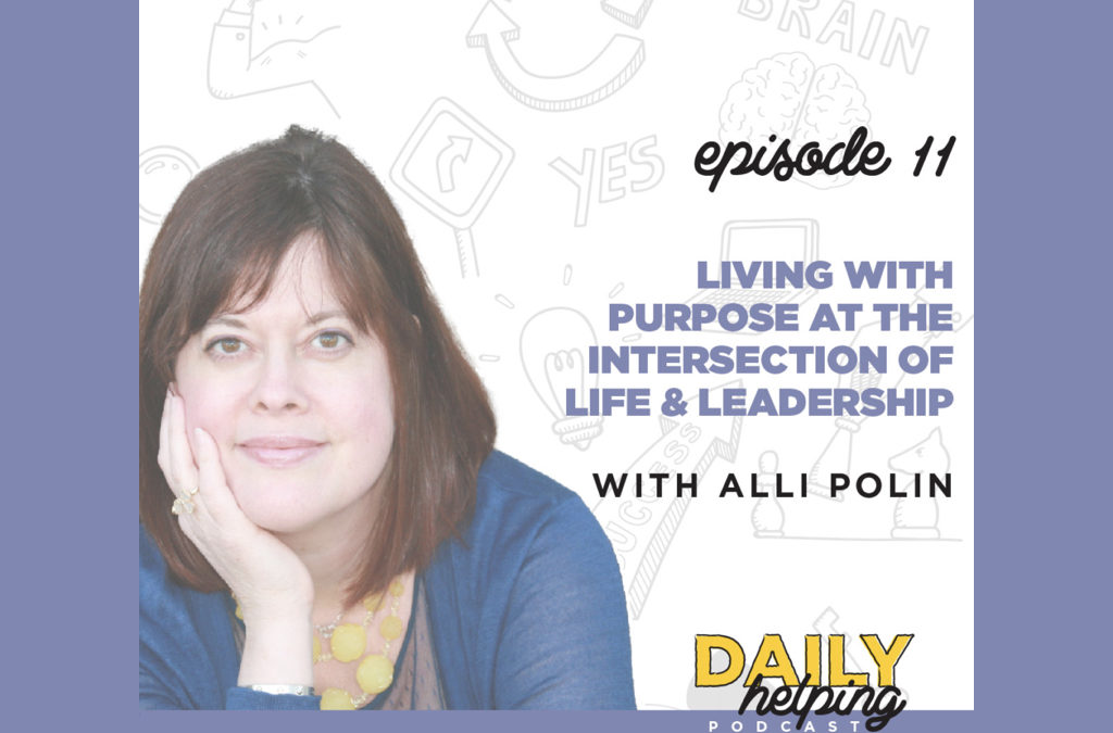 Ep. 11: Living with Purpose at the Intersection of Life & Leadership | with Alli Polin