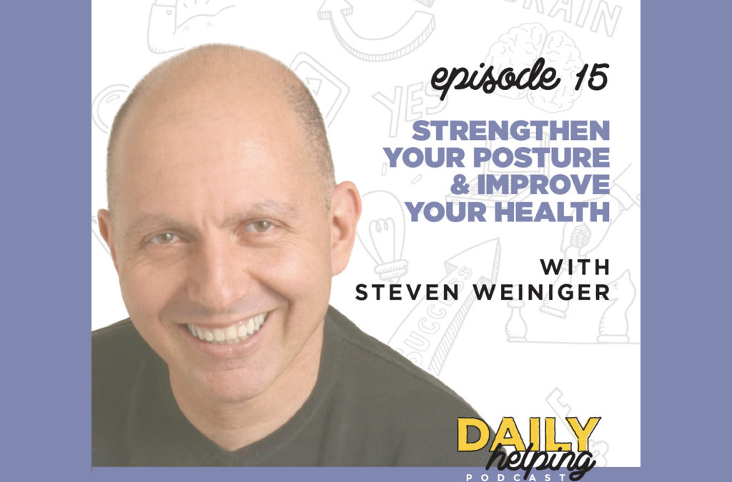 Ep. 15: Strengthen Your Posture & Improve Your Health | with Steven Weiniger