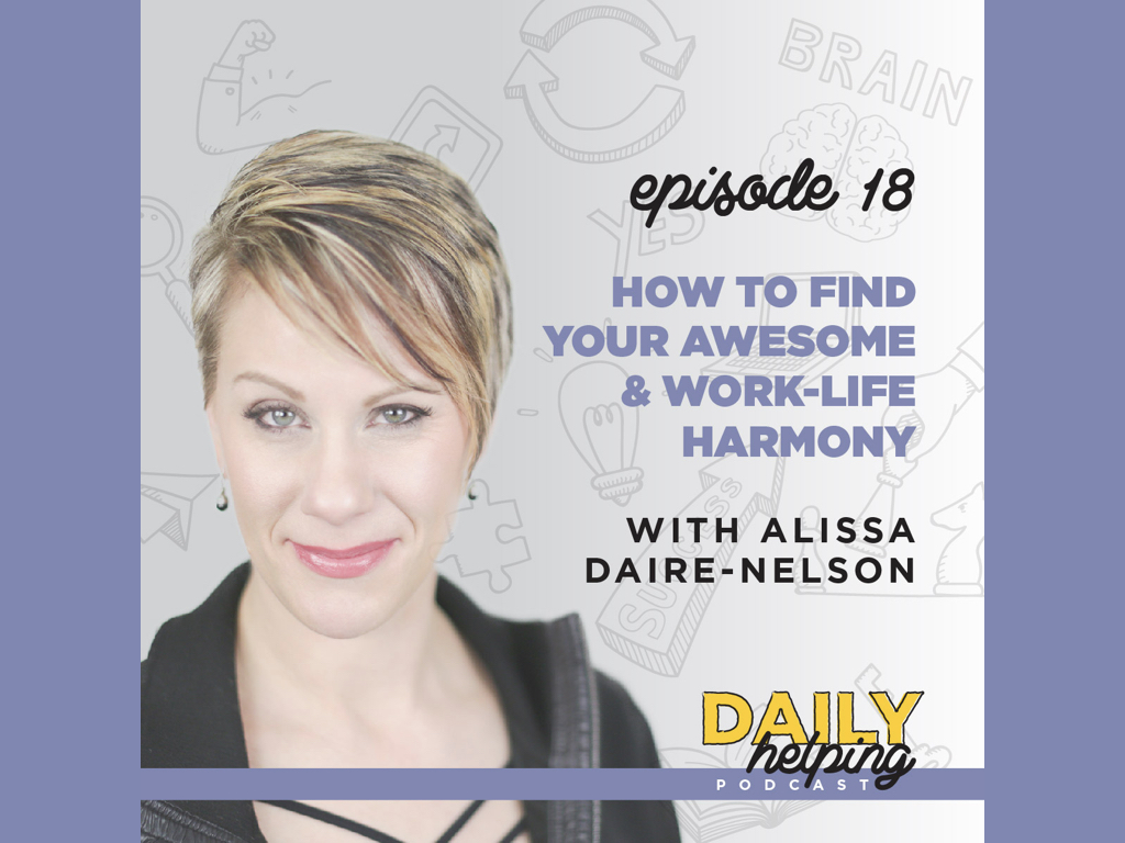 ep 18 how to find your awesome work life harmony with alissa daire nelson the daily helping. Black Bedroom Furniture Sets. Home Design Ideas