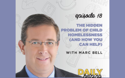 Ep. 19: The Hidden Problem of Child Homelessness (and How You Can Help) | with Marc Bell