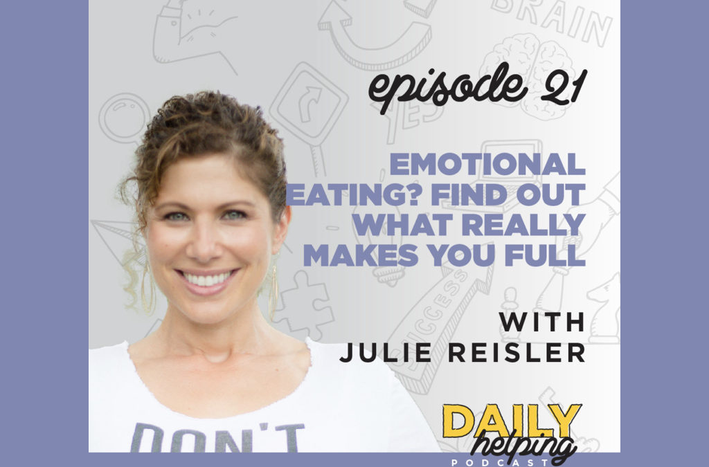 Ep. 21: Emotional Eating? Find Out What REALLY Makes You Full | with Julie Reisler