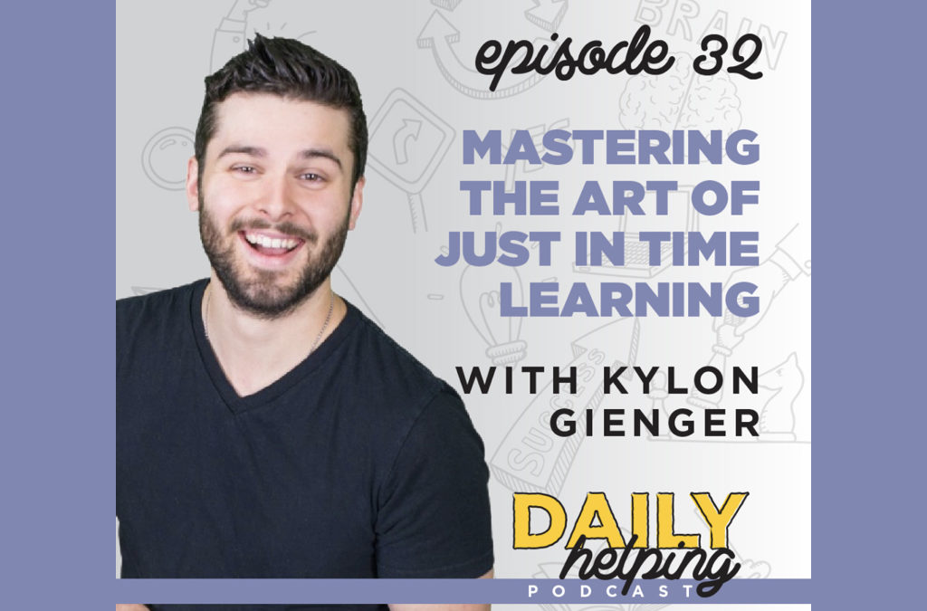 Ep. 32: Mastering the Art of Just in Time Learning | with Kylon Gienger