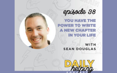 Ep. 38: You Have the Power to Write a New Chapter in Your Life | with Sean Douglas