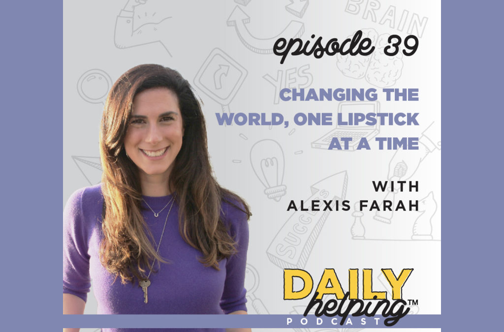 Ep. 39: Changing the World, One Lipstick at a Time | with Alexis Farah