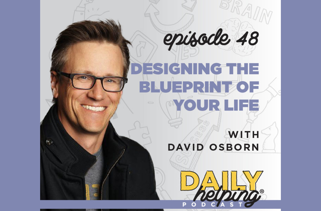 Ep. 48: Designing the Blueprint of Your Life | with David Osborn