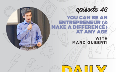 Ep. 46: You Can Be an Entrepreneur (& Make a Difference) at Any Age   with Marc Guberti