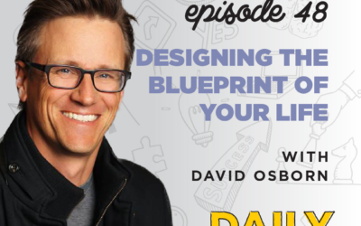 Ep. 48: Designing the Blueprint of Your Life   with David Osborn
