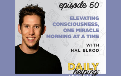 Ep. 50: Elevating Consciousness, One Miracle Morning at a Time | with Hal Elrod