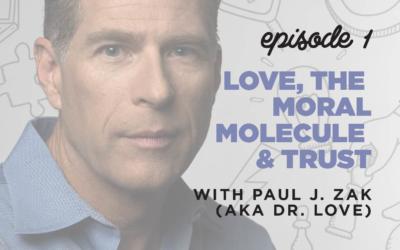 Ep. 1: Love, The Moral Molecule & Trust   with Paul J. Zak (AKA Dr. Love)