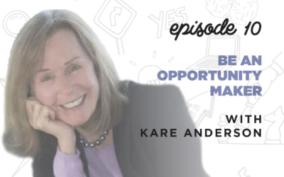 Ep. 10: Be an Opportunity Maker   with Kare Anderson