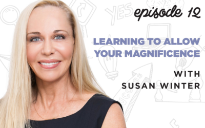 Ep. 12: Learning to Allow Your Magnificence   with Susan Winter