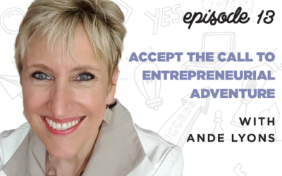 Ep. 13: Accept the Call to Entrepreneurial Adventure   with Ande Lyons
