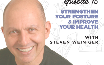 Ep. 15: Strengthen Your Posture & Improve Your Health   with Steven Weiniger