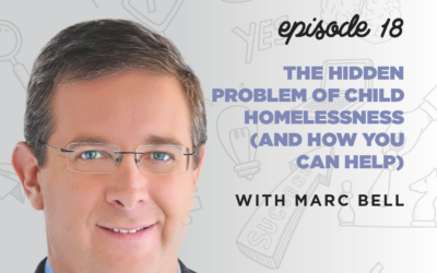 Ep. 19: The Hidden Problem of Child Homelessness (and How You Can Help)   with Marc Bell