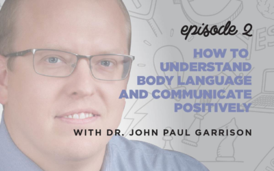 Ep. 2: How to Understand Body Language & Communicate Positivity   with Dr. John Paul Garrison