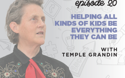 Ep. 20: Helping ALL Kinds of Kids Be Everything They Can Be    with Temple Grandin