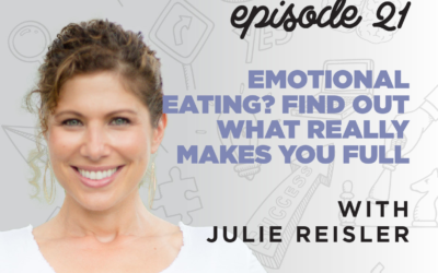 Ep. 21: Emotional Eating? Find Out What REALLY Makes You Full   with Julie Reisler
