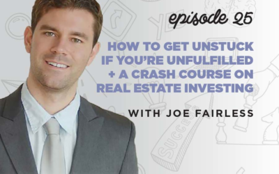 Ep. 25: How to Get Unstuck if You're Unfulfilled + a Crash Course on Real Estate Investing   with Joe Fairless