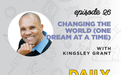 Ep. 26: Changing the World (One Dream at a Time)   with Kingsley Grant