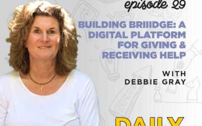 Ep. 29: Building Briiidge: A Digital Platform for Giving & Receiving Help   with Debbie Gray