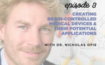Ep. 3: Creating Brain-Controlled Medical Devices & Their Potential Applications   with Dr. Nicholas Opie