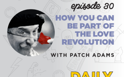 Ep. 30: How You Can Be Part of The Love Revolution   with Patch Adams