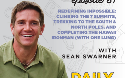 Ep. 31: Redefining Impossible: Climbing the 7 summits, trekking to the South & North Poles, and completing the Hawaii Ironman (with one lung)    with Sean Swarner