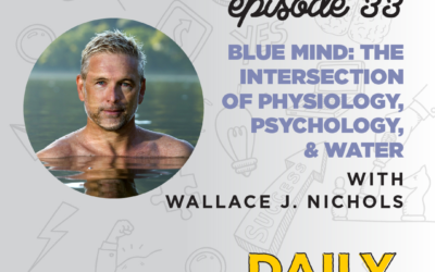 Ep. 33   Blue Mind: The Intersection of Physiology, Psychology, & Water   with Dr. Wallace J. Nichols