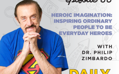 Ep. 35   Heroic Imagination: Inspiring Ordinary People to be Everyday Heroes   with Dr. Philip Zimbardo