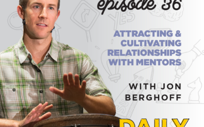 Ep. 36: Attracting & Cultivating Relationships with Mentors   with Jon Berghoff