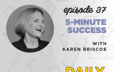 Ep. 37: 5 Minute Success   with Karen Briscoe
