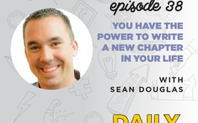 Ep. 38: You Have the Power to Write a New Chapter in Your Life   with Sean Douglas