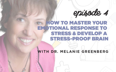 Ep. 4: How to Master Your Emotional Response to Stress & Develop a Stress-Proof Brain   with Melanie Greenberg