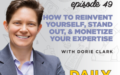 Ep. 49: How to Reinvent Yourself, Stand Out, & Monetize Your Expertise   with Dorie Clark
