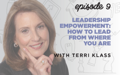 Ep. 9: Leadership Empowerment: How to Lead from Where You Are   with Terri Klass