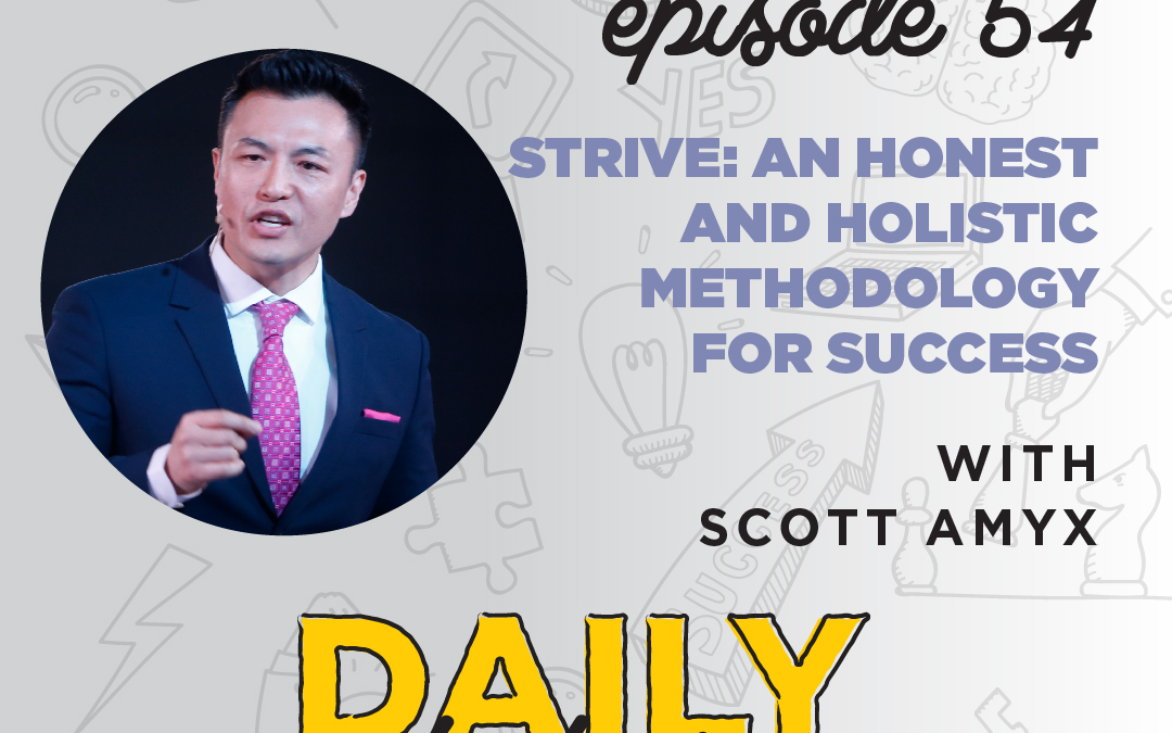 Ep. 54: STRIVE: An Honest & Holistic Methodology for Success   with Scott Amyx