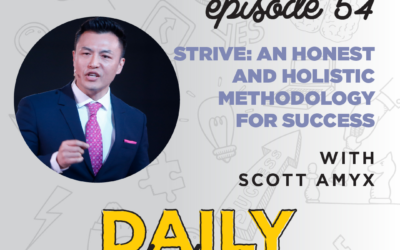 Ep. 54: STRIVE: An Honest & Holistic Methodology for Success | with Scott Amyx