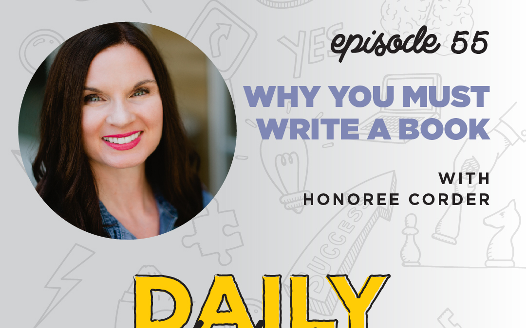 Ep. 55: Why You Must Write a Book   with Honoree Corder