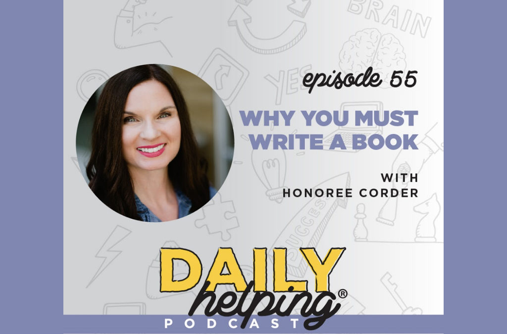 Ep. 55: Why You Must Write a Book | with Honoree Corder