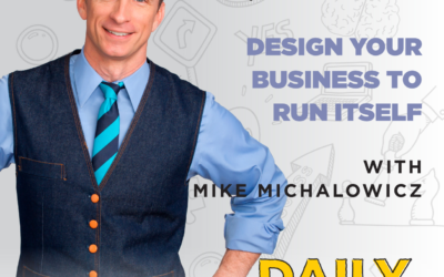 Ep. 65 – Design Your Business to Run Itself | with Mike Michalowicz