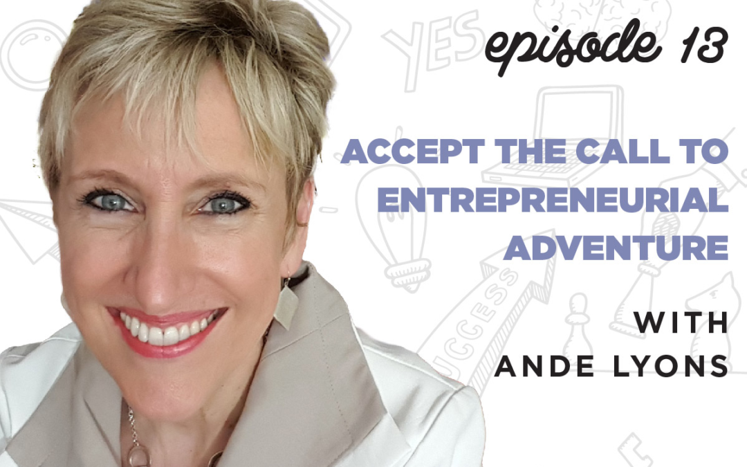 Ep. 13: Accept the Call to Entrepreneurial Adventure | with Ande Lyons